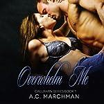 Overwhelm Me: Callahan Series, Volume 1 | A. C. Marchman