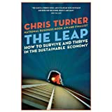 The Leap: How to Survive and Thrive in the Sustainable Economyby Chris Turner