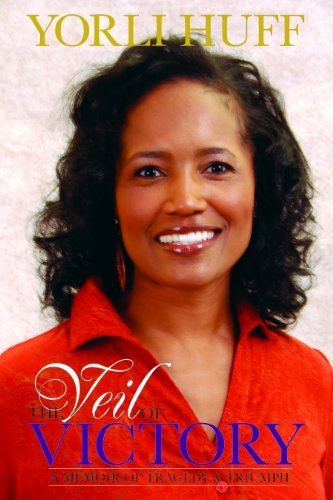 Book: The Veil of Victory - A Memoir of Tragedy & Triumph by Yorli Huff