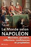 Le monde selon Napol�on : Maximes, pe...