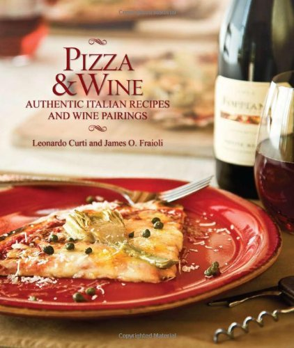 Pizza &amp; Wine: Authentic Italian Recipes and Wine Pairings
