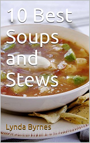 10 Best Soups and Stews by Lynda Byrnes