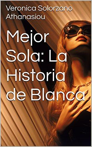 Mejor Sola: La Historia de Blanca