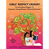Girls' Respect Groups: An Innovative Program to Empower Young Women & Build Self-Esteemby Lorna Blumen