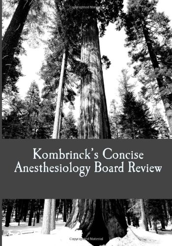 Kombrinck's Concise Anesthesiology Board Review: Focused In-Training and Board Exam Preparation for Anesthesia Professio
