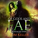 Of Gods and Fae: Vegas Fae Story, Book 2 | Tom Keller