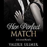 Her Perfect Match: A Liaison Novella   Valerie Ullmer