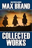 The Collected Works of Max Brand: 17 Westerns in One Volume (Halcyon Classics)