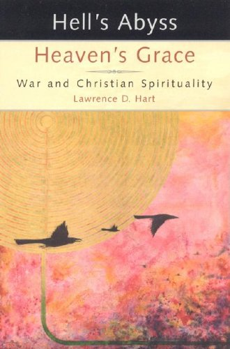 Hell's Abyss, Heaven's Grace: War and Christian Spirituality, LAWRENCE HART