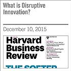 What is Disruptive Innovation? Other von Clayton M. Christensen, Michael Raynor, Rory McDonald Gesprochen von: Todd Mundt