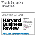 What is Disruptive Innovation? | Clayton M. Christensen,Michael Raynor,Rory McDonald