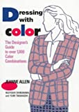 Dressing With Color: The Designer's Guide to Over 1,000 Color Combinations (0811800946) by Jeanne Allen