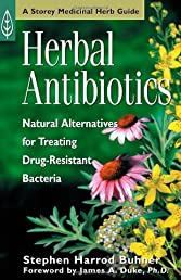 Herbal Antibiotics: Natural Alternatives for Treating Drug-Resistant Bacteria (Medicinal Herb Guide)