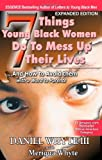 7 Things Young Black Women Do to Mess Up Their Lives: And How to Avoid Them ... with a Word to Parents