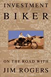 Investment Biker: On the Road with Jim Rogers (0679422552) by Jim Rogers