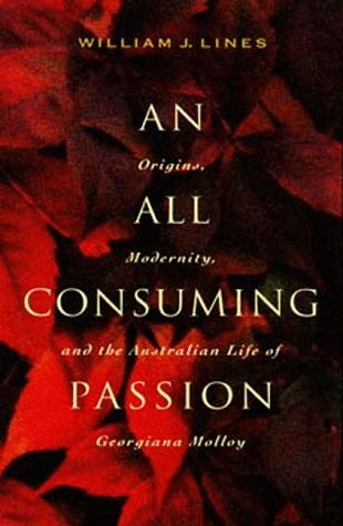 An All Consuming Passion: Origins, Modernity, and the Australian Life of Georgiana Molloy PDF
