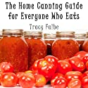 The Home Canning Guide for Everyone Who Eats Audiobook by Tracy Falbe Narrated by Kris Keppeler