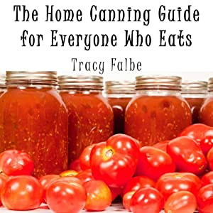 The Home Canning Guide for Everyone Who Eats | [Tracy Falbe]