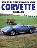 Richard Newton How to Restore and Modify Your Corvette 1968-1982