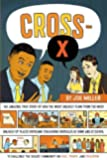 Cross-X: The Amazing True Story of How the Most Unlikely Team from the Most Unlikely of Places Overcame Staggering Obstacles at Home and at School to ... Community on Race, Power, and Education
