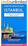 Istanbul: By Locals - An Istanbul Travel Guide Written By A Turkish: The Best Travel Tips About Where to Go and What to See in Istanbul (Istanbul, Istanbul ... Travel to Istanbul) (English Edition)