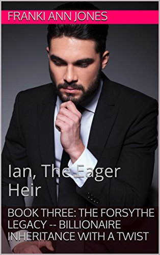 Book Three: The Forsythe Legacy -- Billionaire Inheritance With a Twist: Ian, The Eager Heir PDF