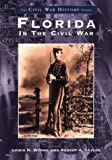 Florida in the Civil War (The Civil War History Series) (0738513687) by Wynne, Lewis N.