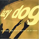 Mixed by Ben Watt / Jay Hannan Lazy Dog - Deep House Mix