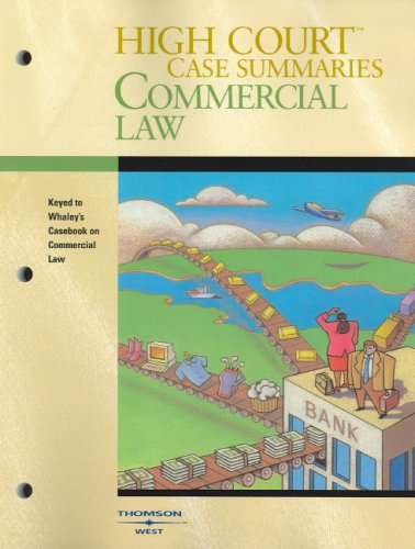 High Court Case Summaries on Commercial Law (Keyed to Whaley, Eighth Edition)