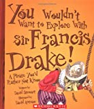 You Wouldn't Want to Explore With Sir Francis Drake!: A Pirate You'd Rather Not Know (You Wouldn't Want to...)