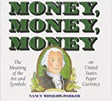 Money, Money, Money: The Meaning of the Art and Symbols on United States Paper Currency (0060234113) by Parker, Nancy Winslow