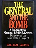 img - for The General and the Bomb: A Biography of General Leslie R. Groves, Director of the Manhattan Project 1st edition by Lawren, William (1988) Hardcover book / textbook / text book
