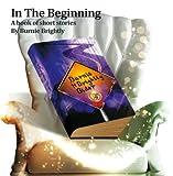 Burnie Brightly In The Beginning, By Burnie Brightly, The Book