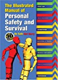 img - for The Illustrated Manual of Personal Safety and Survival: Better Safe. Not Sorry book / textbook / text book