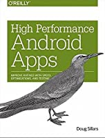 High Performance Android Apps: Improve Ratings with Speed, Optimizations, and Testing Front Cover