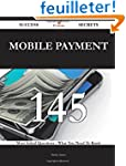 Mobile Payment 145 Success Secrets: 1...