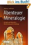 Abenteuer Mineralogie: Kristalle und...
