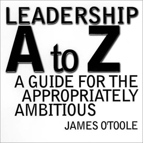 Leadership A to Z: A Guide for the Appropriately