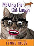 Making the Cat Laugh: One Woman's Journal of Single Life on the Margins (1597220574) by Truss, Lynne