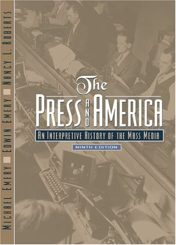 The Press and America: An Interpretive History of the...