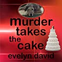 Murder Takes the Cake: Sullivan Investigations Mystery, Book 2 (       UNABRIDGED) by Evelyn David Narrated by Wendy Tremont King
