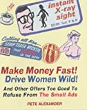 img - for Make Money Fast! Drive Women Wild!: And Other Offers Too Good to Refuse from The Small Ads book / textbook / text book