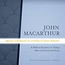 Right Thinking in a World Gone Wrong: A Biblical Response to Today's Most Controversial Issues Audiobook by John MacArthur Narrated by David Cochran Heath