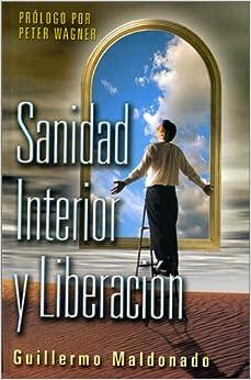 Sanidad interior y liberacion (Spanish Edition): Guillermo