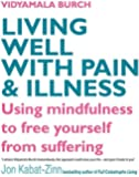 Living Well With Pain And Illness: Using mindfulness to free yourself from suffering: The Mindful Way to Free Yourself from Suffering