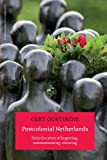 img - for Postcolonial Netherlands: Sixty-Five Years of Forgetting, Commemorating, Silencing book / textbook / text book