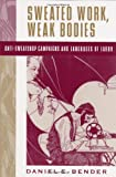 img - for Sweated Work, Weak Bodies: Anti-Sweatshop Campaigns and Languages of Labor book / textbook / text book