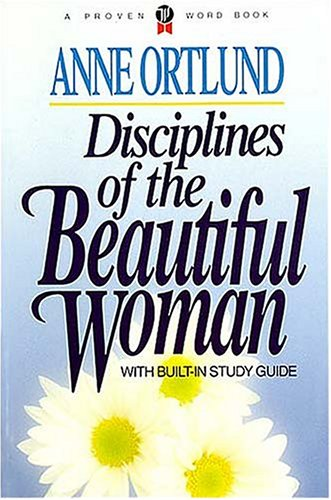 Disciplines Of The Beautiful Woman, ANNE ORTLUND