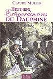 echange, troc Claude Muller - Histoires Extraordinaires du Dauphiné : Récits authentiques, étranges, insolites, épiques et fabuleux