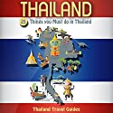 Thailand: 25 Things You Must Do in Thailand: Thailand Travel Guide Audiobook by  Thailand Travel Guides Narrated by Kevin Kollins